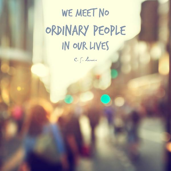 """RT @CSLewisDaily: """"We meet no ordinary people in o…"""