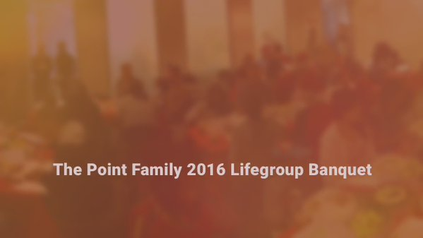 The Point Family #Lifegroup 2016 Banquet (full vid…